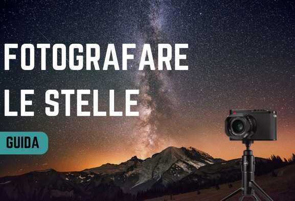 Fotografare le stelle: come, quando e cosa serve – Parte 2